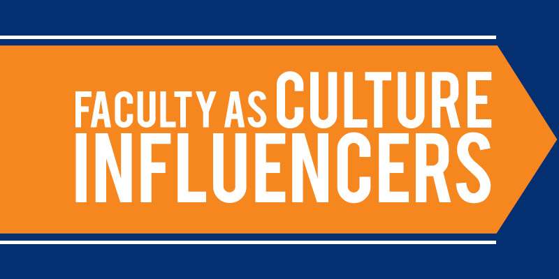 Faculty as Culture influencers
