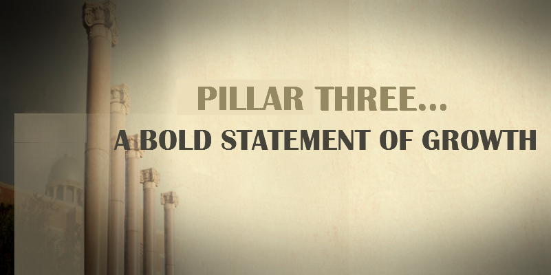 Pillar Three… A Bold Statement of Growth