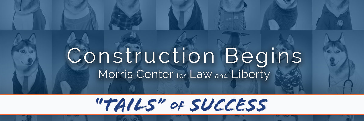 Morris Family Center for Law & Liberty Complex Construction Underway
