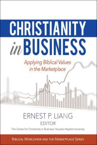 Christianity in Business: Applying Biblical Values in Business